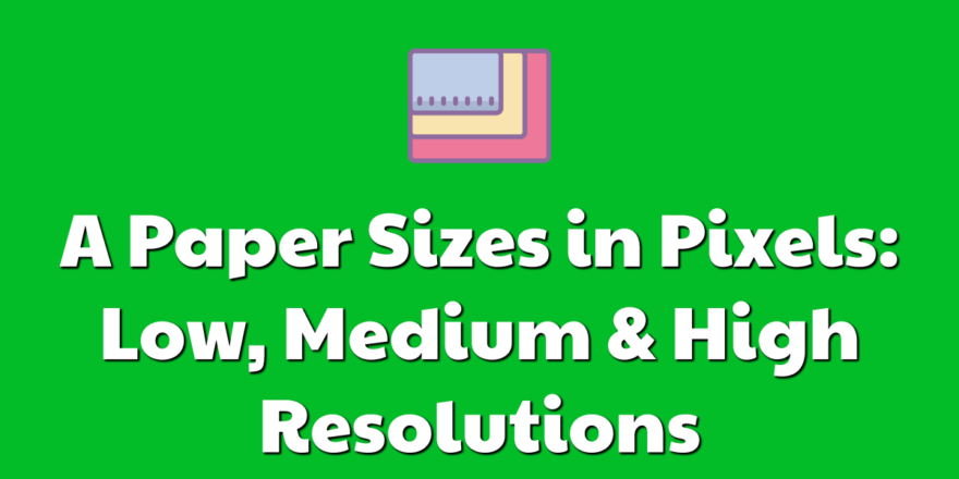 A Paper Sizes in Pixels