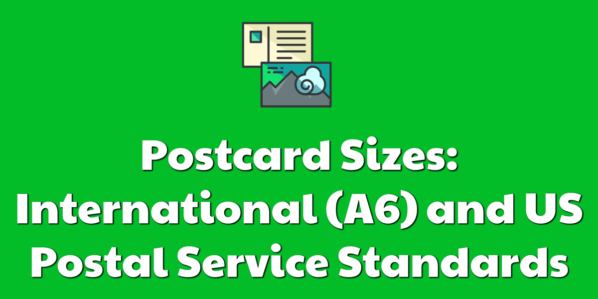 Postcard Sizes: International (A6) and US Postal Service Standards