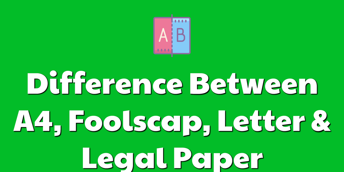 Difference Between A4, Foolscap, Letter & Legal Paper