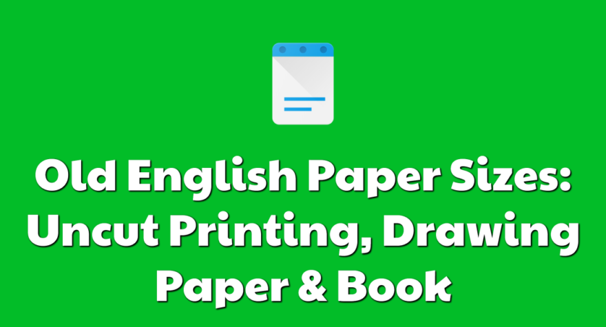Old English Paper Sizes: Uncut Printing, Drawing Paper & Book