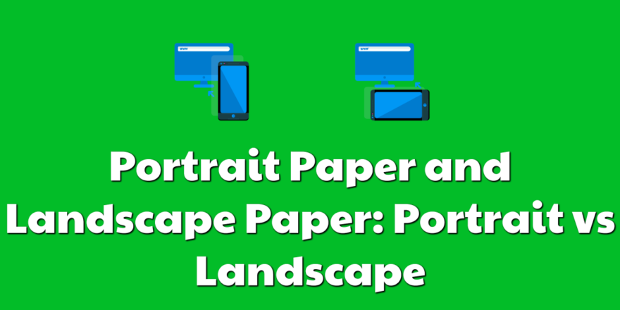 Portrait Paper and Landscape Paper: Portrait vs Landscape