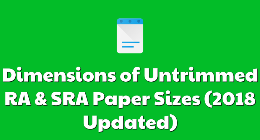 Dimensions of Untrimmed RA & SRA Paper Sizes (2018 Updated)